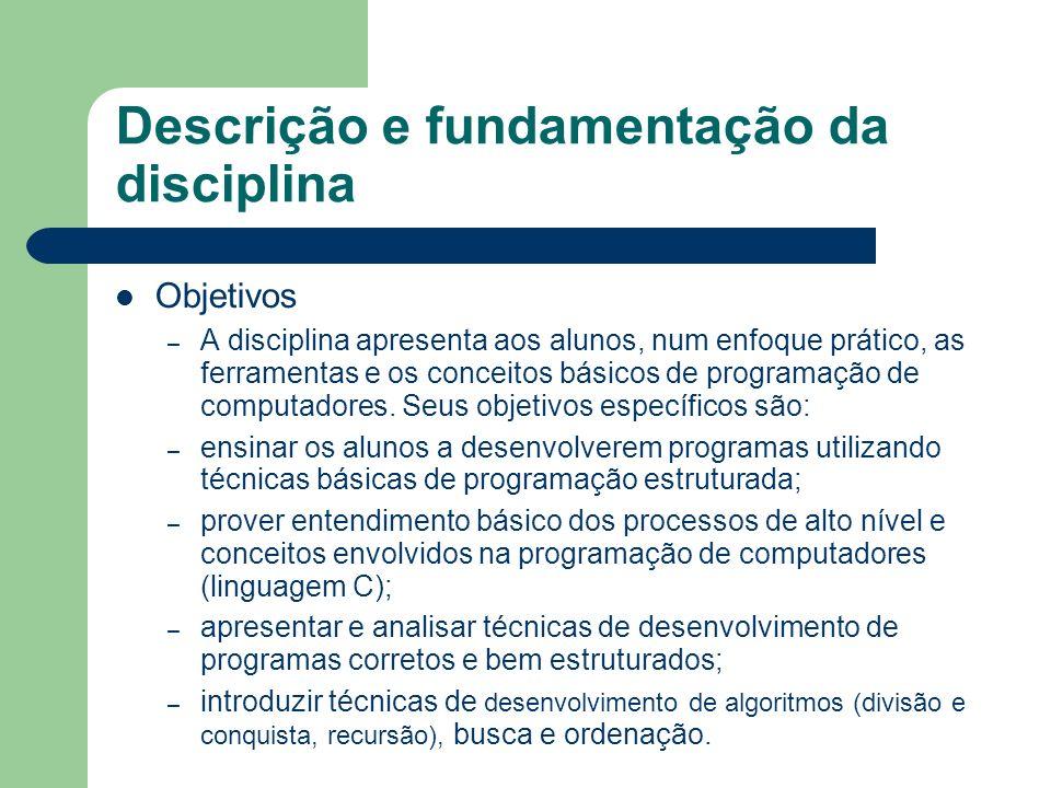 Descrição e fundamentação da disciplina Objetivos – A disciplina apresenta aos alunos, num enfoque prático, as ferramentas e os conceitos básicos de p