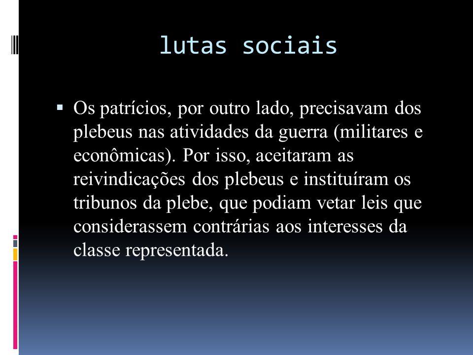 lutas sociais Os patrícios, por outro lado, precisavam dos plebeus nas atividades da guerra (militares e econômicas).