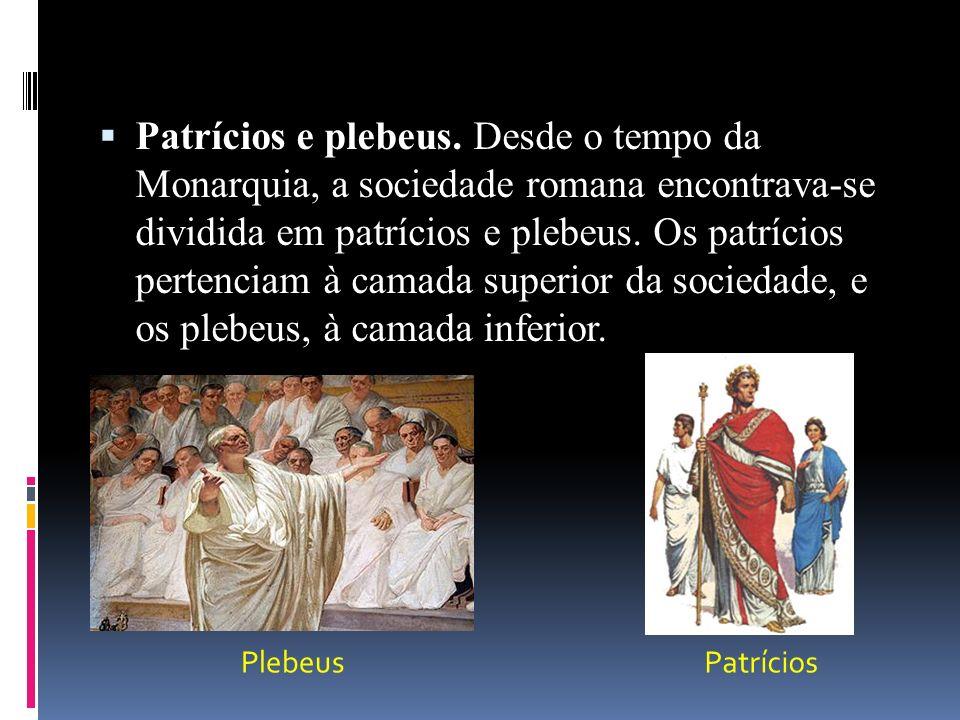 Patrícios e plebeus.