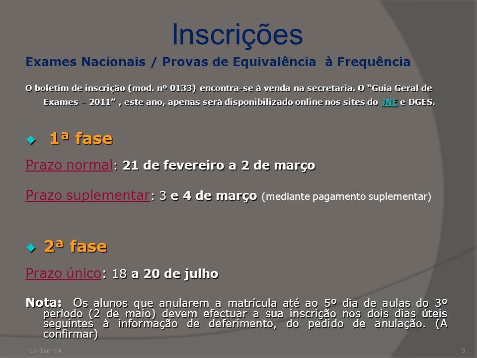 15-Jan-143 Inscrições Exames Nacionais / Provas de Equivalência à Frequência O boletim de inscrição (mod. nº 0133) encontra-se à venda na secretaria.