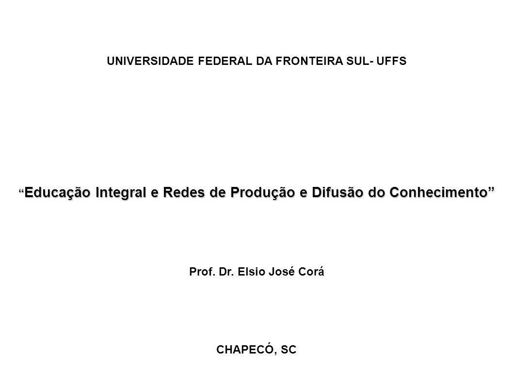 UNIVERSIDADE FEDERAL DA FRONTEIRA SUL- UFFS Educação Integral e Redes de Produção e Difusão do Conhecimento Educação Integral e Redes de Produção e Di