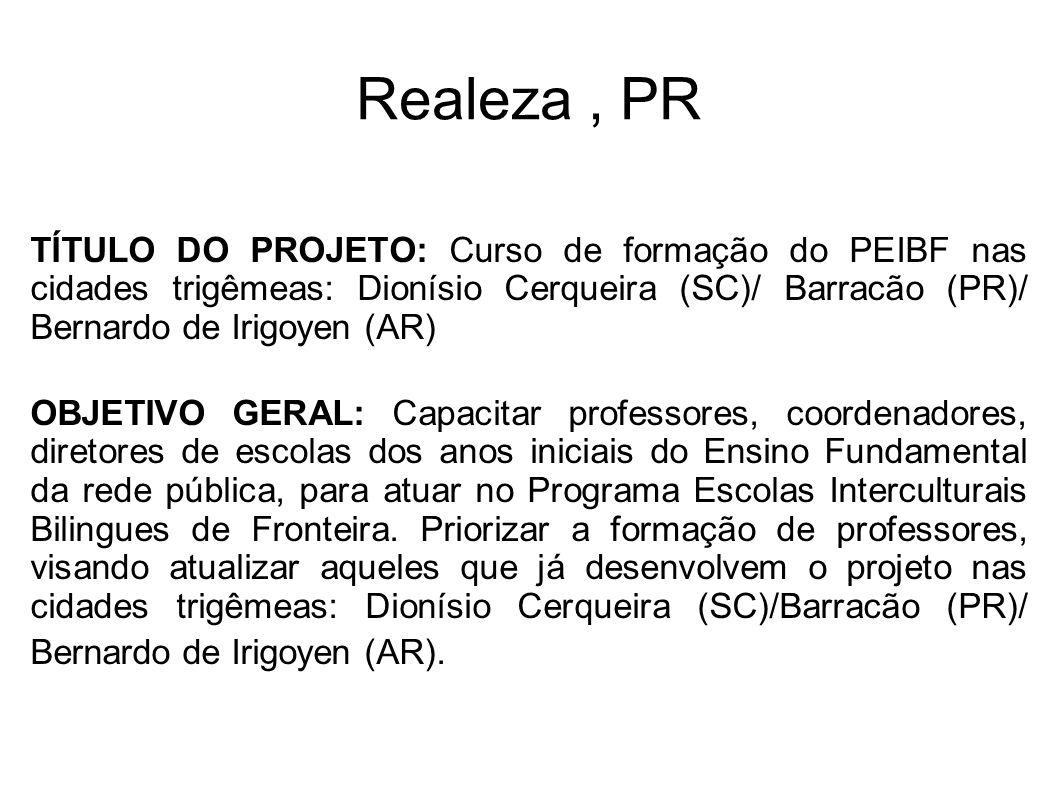 Realeza, PR TÍTULO DO PROJETO: Curso de formação do PEIBF nas cidades trigêmeas: Dionísio Cerqueira (SC)/ Barracão (PR)/ Bernardo de Irigoyen (AR) OBJ