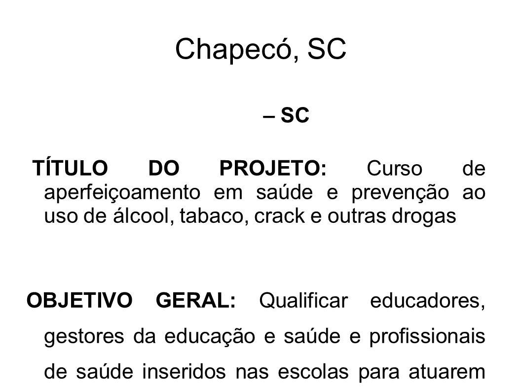 Chapecó, SC TÍTULO DO PROJETO: Curso de aperfeiçoamento em saúde e prevenção ao uso de álcool, tabaco, crack e outras drogas OBJETIVO GERAL: Qualifica