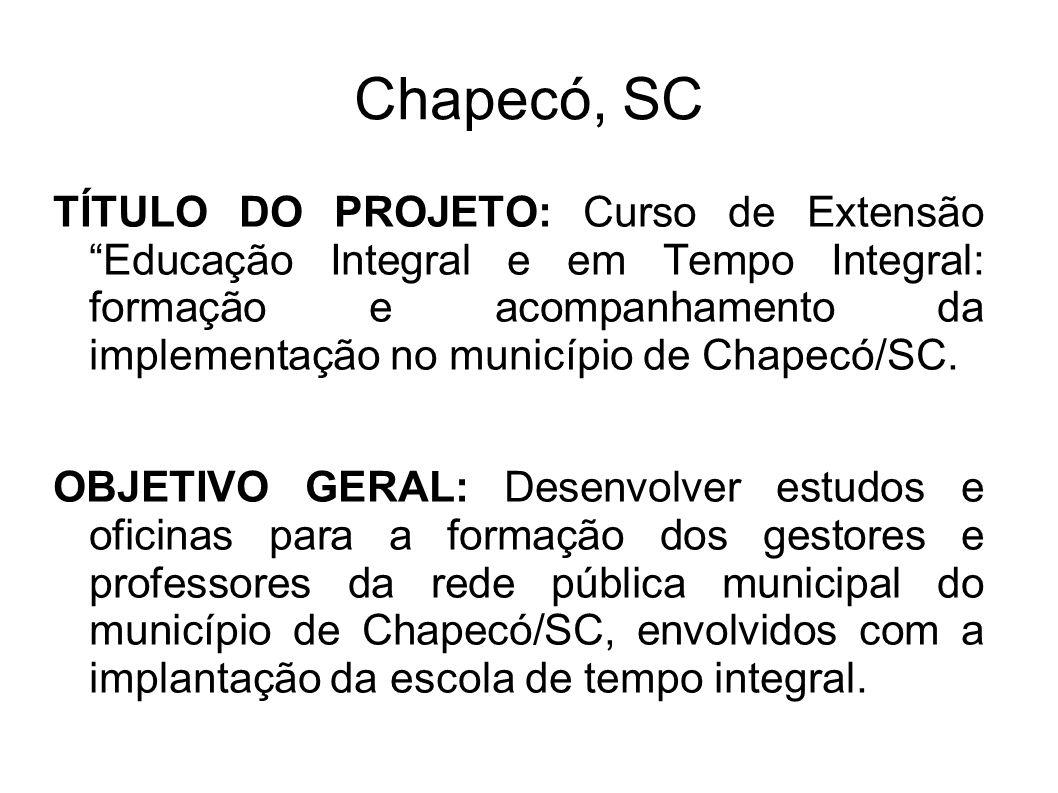 Chapecó, SC TÍTULO DO PROJETO: Curso de Extensão Educação Integral e em Tempo Integral: formação e acompanhamento da implementação no município de Cha