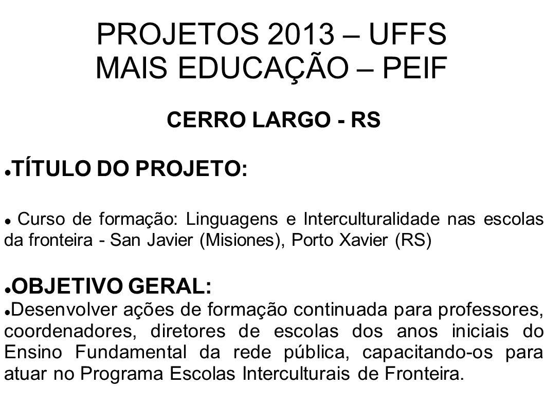 PROJETOS 2013 – UFFS MAIS EDUCAÇÃO – PEIF CERRO LARGO - RS TÍTULO DO PROJETO: Curso de formação: Linguagens e Interculturalidade nas escolas da fronte