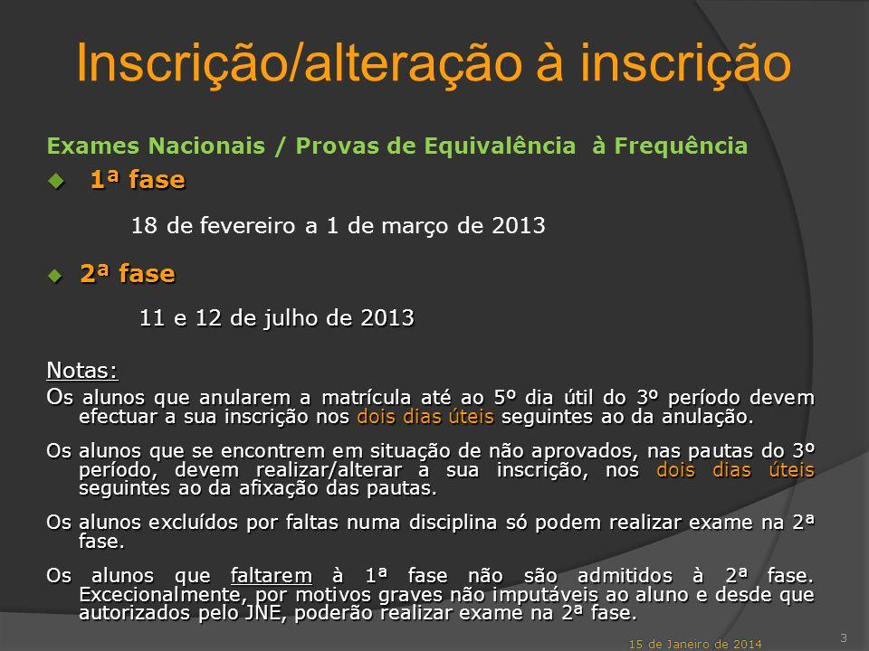 3 Inscrição/alteração à inscrição Exames Nacionais / Provas de Equivalência à Frequência 1ª fase 1ª fase 18 de fevereiro a 1 de março de 2013 2ª fase