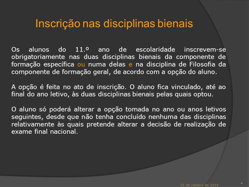 Inscrição nas disciplinas bienais 4 Os alunos do 11.º ano de escolaridade inscrevem-se obrigatoriamente nas duas disciplinas bienais da componente de