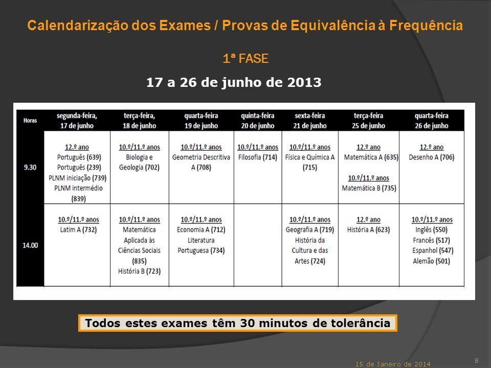 Calendarização dos Exames / Provas de Equivalência à Frequência 1ª FASE 8 Todos estes exames têm 30 minutos de tolerância 17 a 26 de junho de 2013