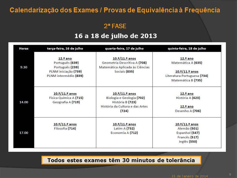 9 Todos estes exames têm 30 minutos de tolerância Calendarização dos Exames / Provas de Equivalência à Frequência 2ª FASE 16 a 18 de julho de 2013