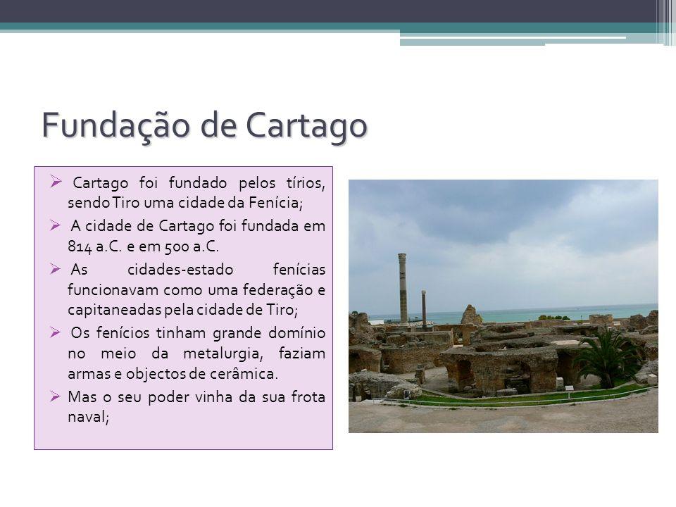 Fundação de Cartago Cartago foi fundado pelos tírios, sendo Tiro uma cidade da Fenícia; A cidade de Cartago foi fundada em 814 a.C. e em 500 a.C. As c