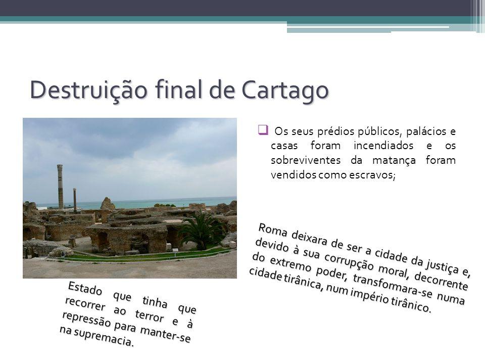 Destruição final de Cartago Os seus prédios públicos, palácios e casas foram incendiados e os sobreviventes da matança foram vendidos como escravos; R
