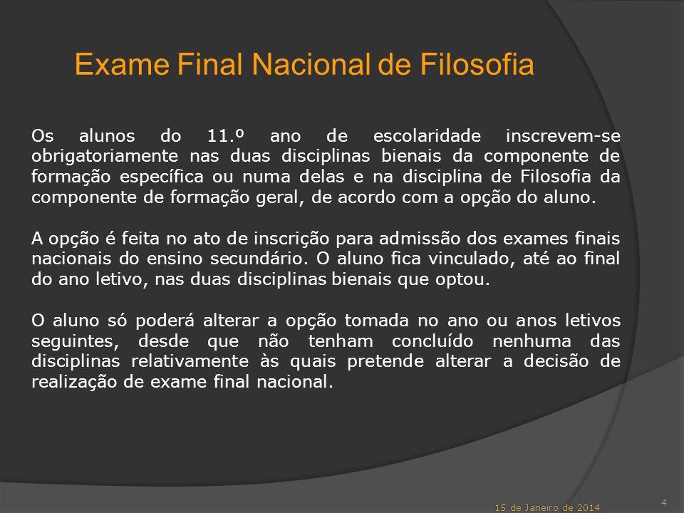 Exame Final Nacional de Filosofia 4 Os alunos do 11.º ano de escolaridade inscrevem-se obrigatoriamente nas duas disciplinas bienais da componente de