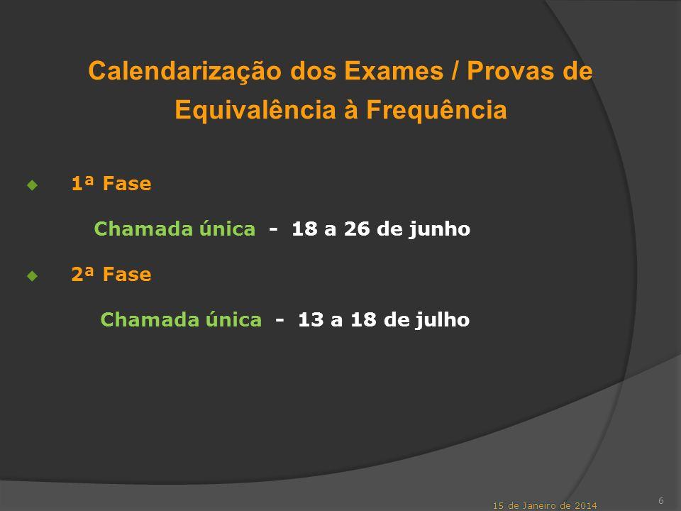 6 Calendarização dos Exames / Provas de Equivalência à Frequência 1ª Fase Chamada única - 18 a 26 de junho 2ª Fase Chamada única - 13 a 18 de julho