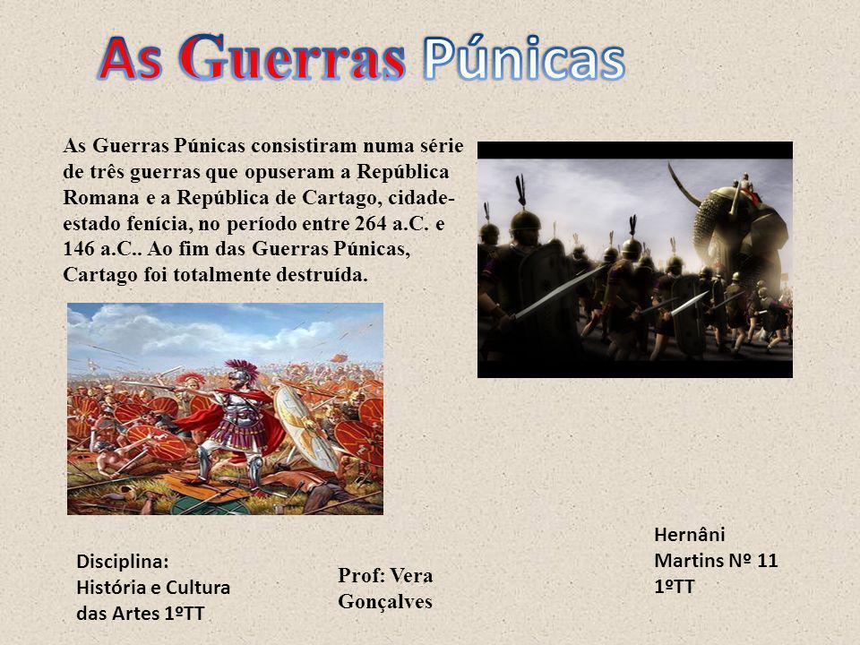 Hernâni Martins Nº 11 1ºTT Disciplina: História e Cultura das Artes 1ºTT As Guerras Púnicas consistiram numa série de três guerras que opuseram a Repú