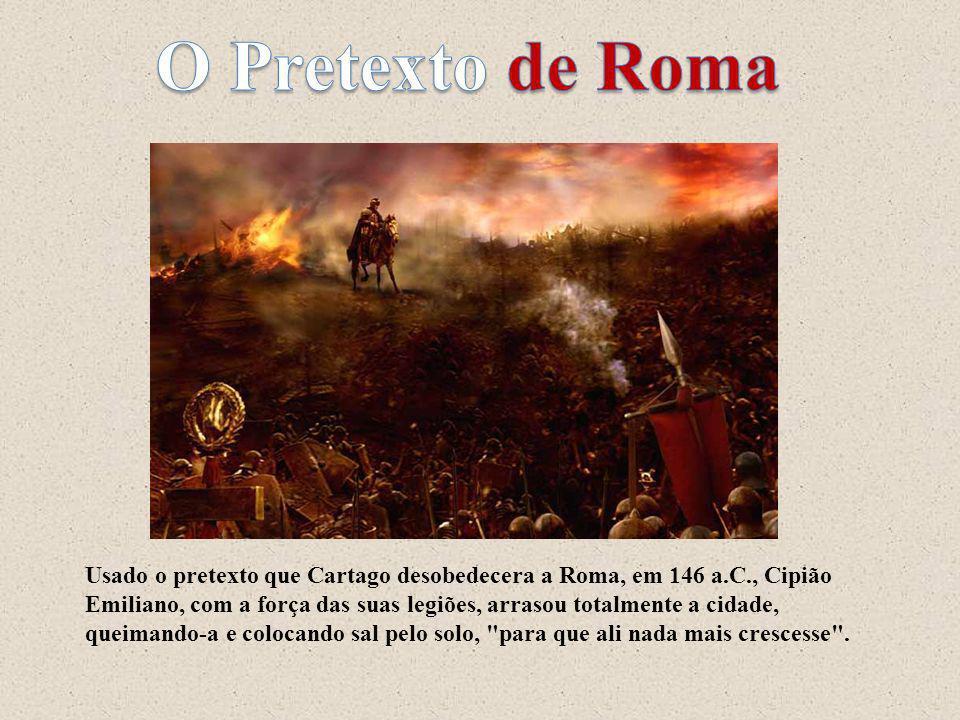 Usado o pretexto que Cartago desobedecera a Roma, em 146 a.C., Cipião Emiliano, com a força das suas legiões, arrasou totalmente a cidade, queimando-a