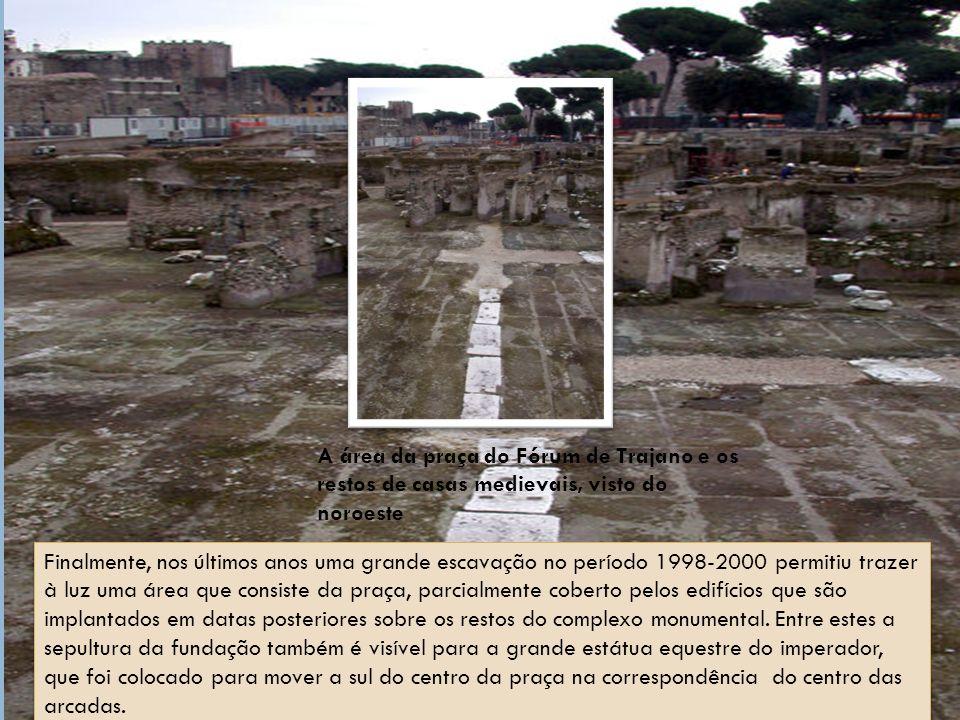 Finalmente, nos últimos anos uma grande escavação no período 1998-2000 permitiu trazer à luz uma área que consiste da praça, parcialmente coberto pelos edifícios que são implantados em datas posteriores sobre os restos do complexo monumental.