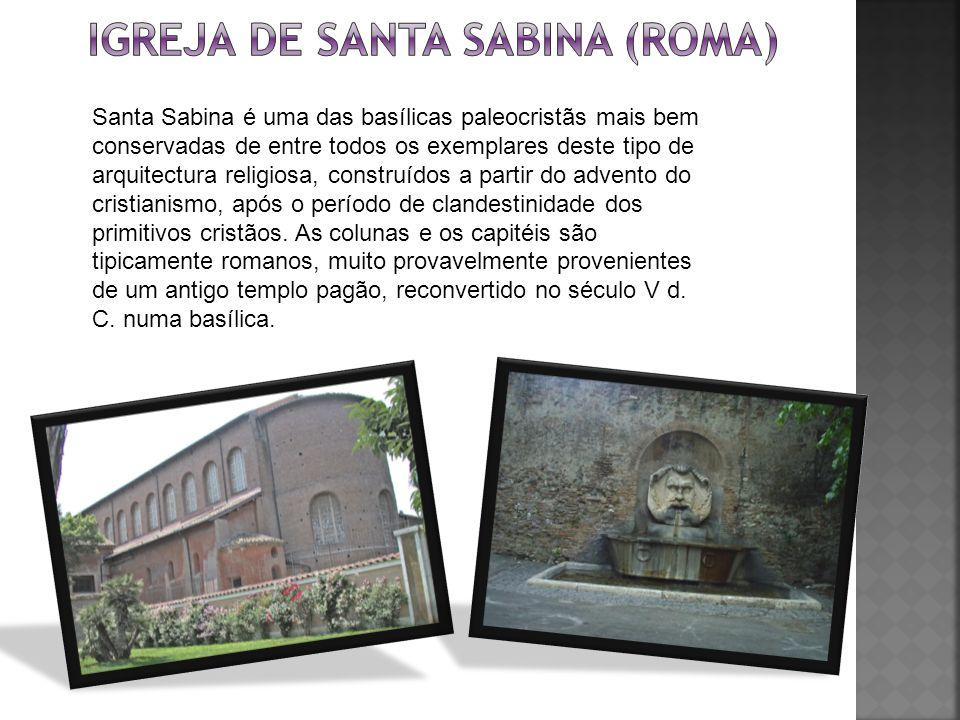 Santa Sabina é uma das basílicas paleocristãs mais bem conservadas de entre todos os exemplares deste tipo de arquitectura religiosa, construídos a pa