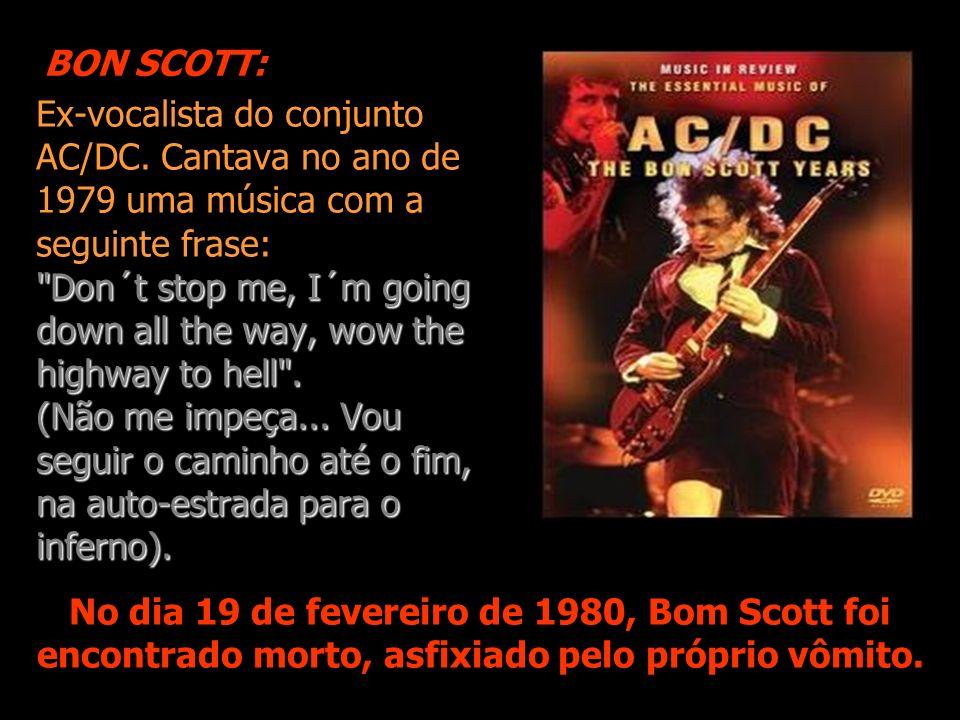 Ex-vocalista do conjunto AC/DC. Cantava no ano de 1979 uma música com a seguinte frase: