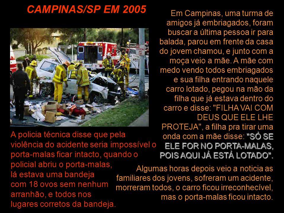 CAMPINAS/SP EM 2005 Algumas horas depois veio a noticia as familiares dos jovens, sofreram um acidente, morreram todos, o carro ficou irreconhecível,