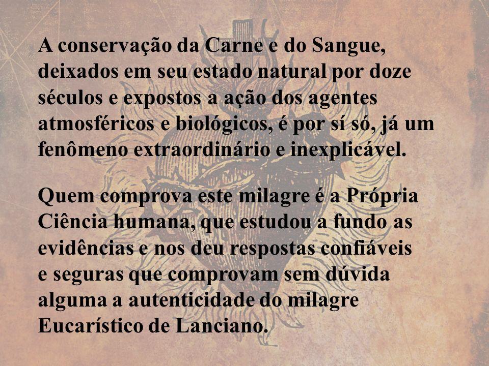 A conservação da Carne e do Sangue, deixados em seu estado natural por doze séculos e expostos a ação dos agentes atmosféricos e biológicos, é por sí