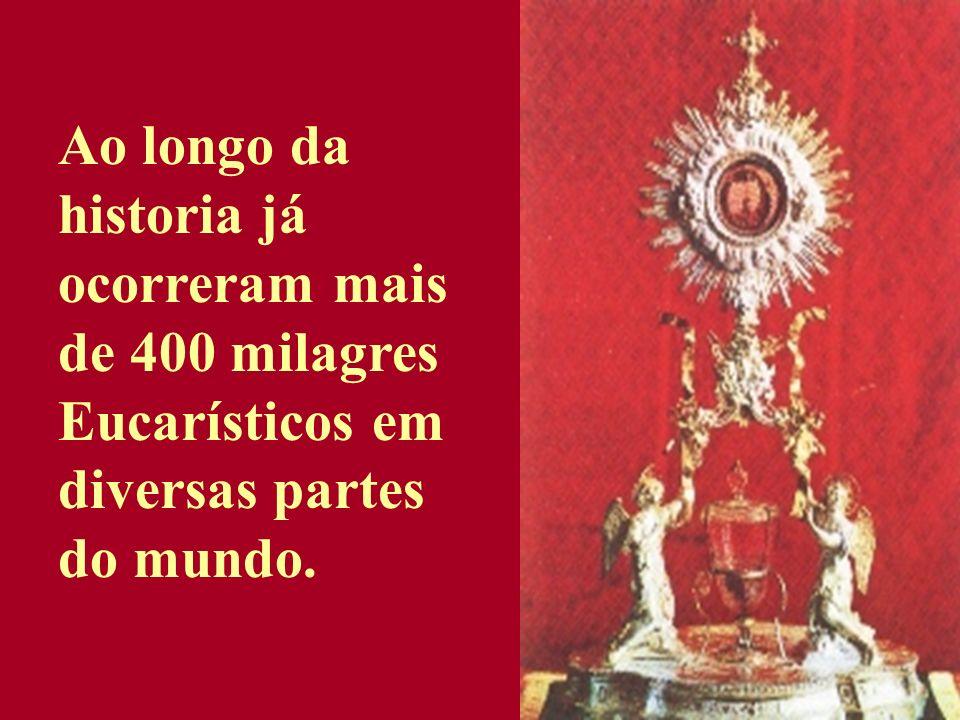 Ao longo da historia já ocorreram mais de 400 milagres Eucarísticos em diversas partes do mundo.