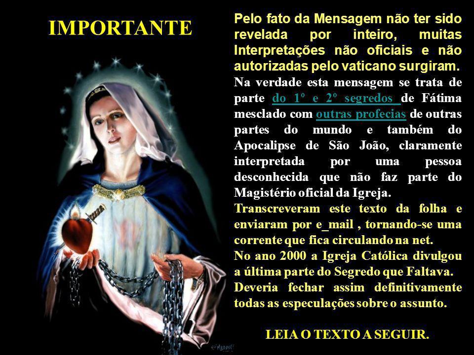 A Irmã Lúcia, faleceu em 11 de fevereiro de 2005. Desde os anos 20, já tem sido alertado que esta profecia seria cumprida após a morte dessa Irmã. IMP