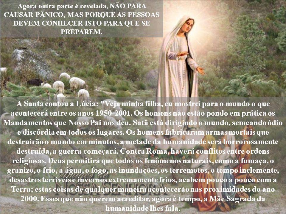 A IGREJA REVELOU AOS FIÉIS PARTE DA MENSAGEM DE FÁTIMA, CONHECIDA COMO SEGREDO, PORQUE NÃO FÔRA REVELADO ATÉ ENTÃO. Maria, mãe de Jesus, apareceu a tr