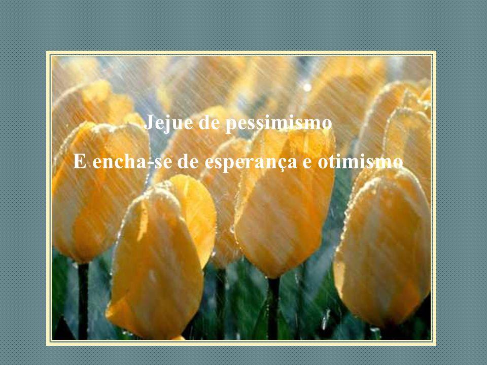 Jejue de pessimismo E encha-se de esperança e otimismo