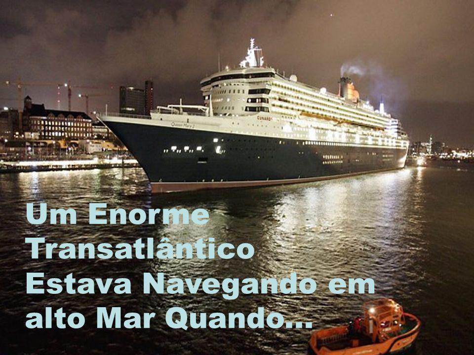 Um Enorme Transatlântico Estava Navegando em alto Mar Quando...