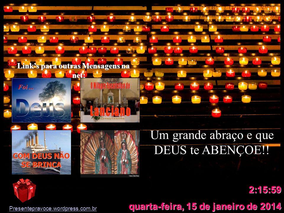 Esta vela foi acesa em 25 de julho de 2009. Alguém que tem esperança, amor, fé e deseja muito a paz, está lhe enviando esta mensagem. A ti, desejo que
