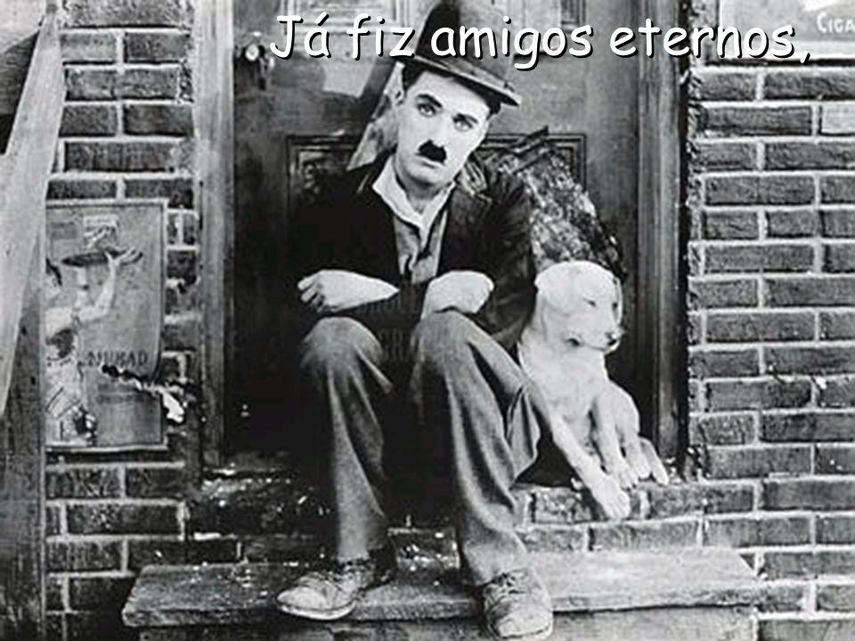 Porque o mundo pertence a quem se atreve e A VIDA É MUITO para ser tão Insignificante Chaplin