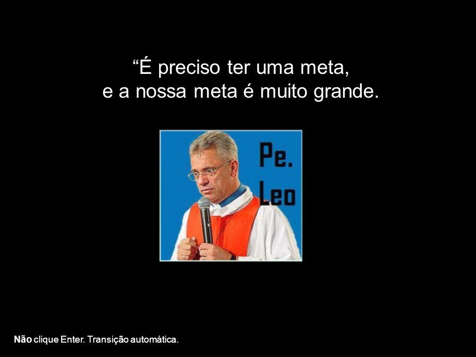 Padre Léo não se foi.Homens de Deus não morrem.