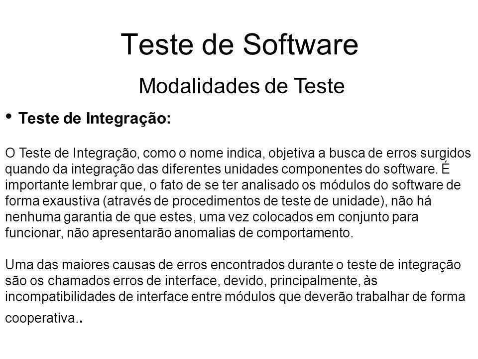Teste de Software Teste de Integração: O Teste de Integração, como o nome indica, objetiva a busca de erros surgidos quando da integração das diferentes unidades componentes do software.