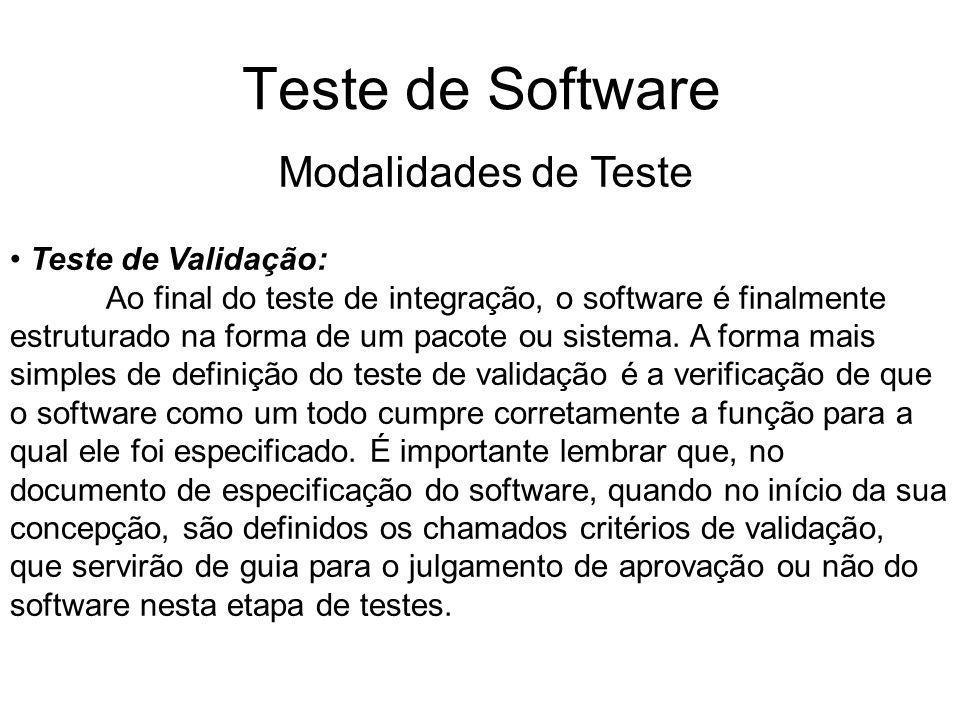Teste de Software Teste de Validação: Ao final do teste de integração, o software é finalmente estruturado na forma de um pacote ou sistema.