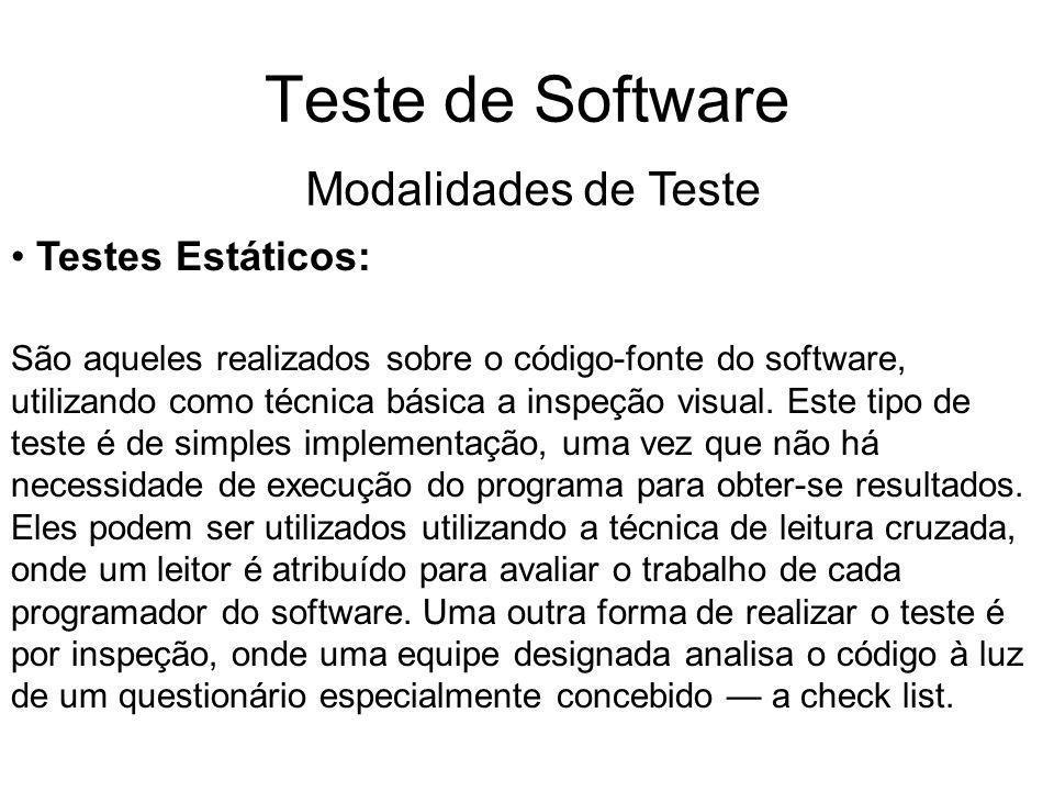 Teste de Software Testes Estáticos: São aqueles realizados sobre o código-fonte do software, utilizando como técnica básica a inspeção visual.