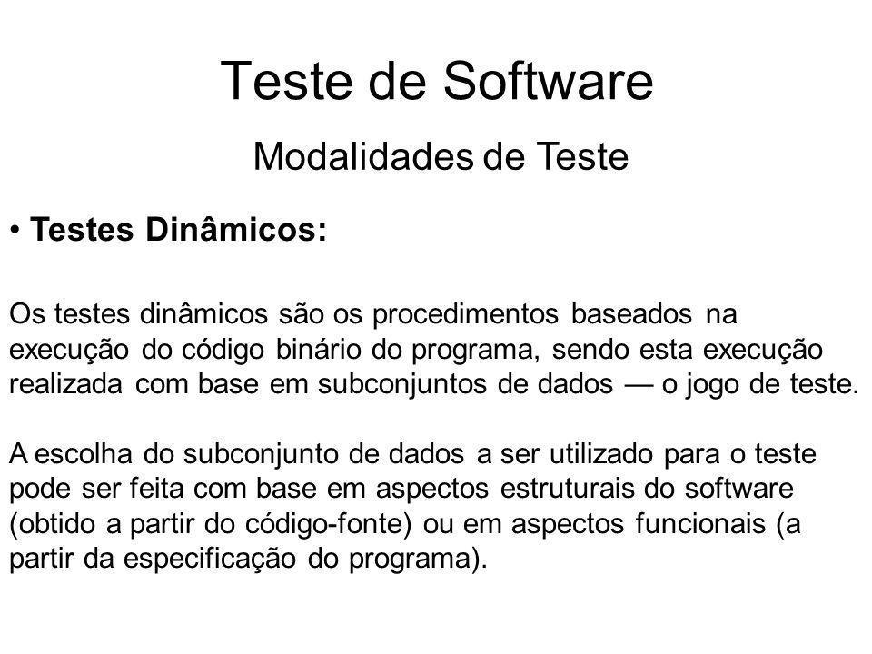 Teste de Software Testes Dinâmicos: Os testes dinâmicos são os procedimentos baseados na execução do código binário do programa, sendo esta execução realizada com base em subconjuntos de dados o jogo de teste.