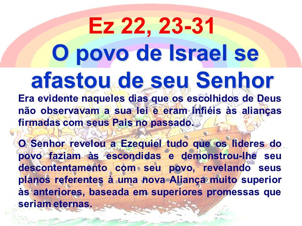 Ez 22, 23-31 O povo de Israel se afastou de seu Senhor Era evidente naqueles dias que os escolhidos de Deus não observavam a sua lei e eram infiéis às