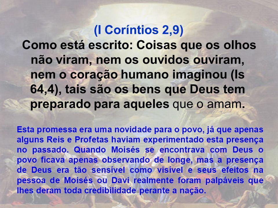 (I Coríntios 2,9) Como está escrito: Coisas que os olhos não viram, nem os ouvidos ouviram, nem o coração humano imaginou (Is 64,4), tais são os bens
