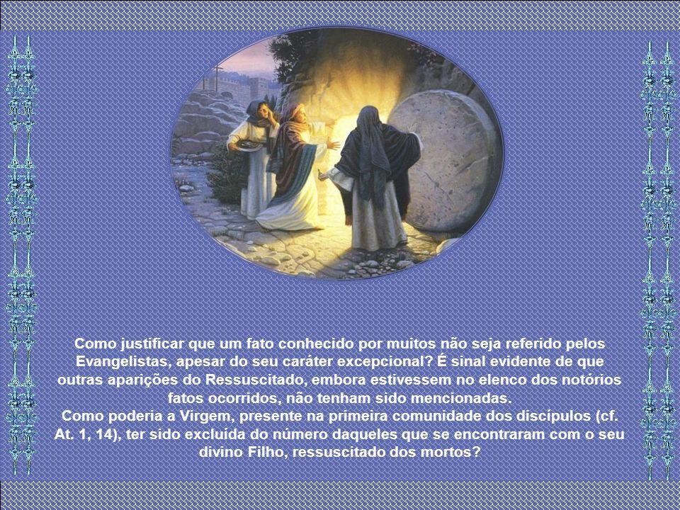 Se os autores do Novo Testamento não falam do encontro da Mãe com o Filho ressuscitado, isto talvez seja atribuível ao fato que semelhante testemunho