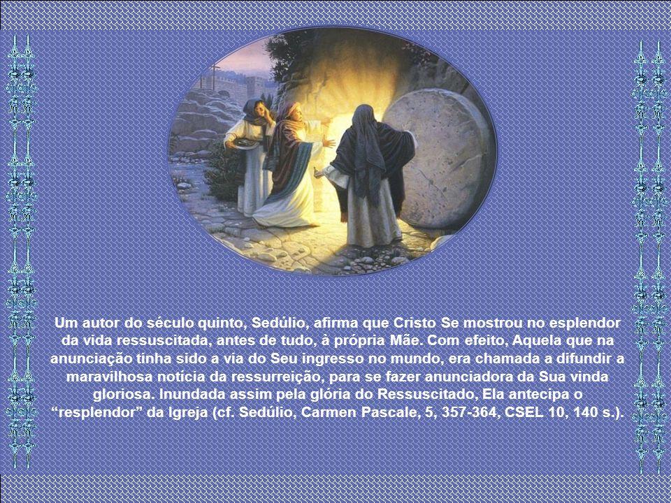 Com efeito, a uma delas, Maria de Mágdala, o Ressuscitado, confia a mensagem a ser transmitida aos Apóstolos ( cf. Jo. 20,17-18). Também este elemento