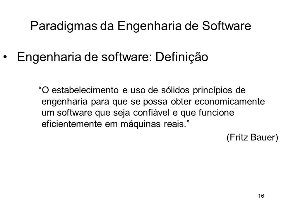 17 Paradigmas da Engenharia de Software O Ciclo de Vida Clássico Engenharia de Sistemas Análise de Requisitos ProjetoProjeto CodificaçãoCodificação TestesTestes ManutençãoManutenção