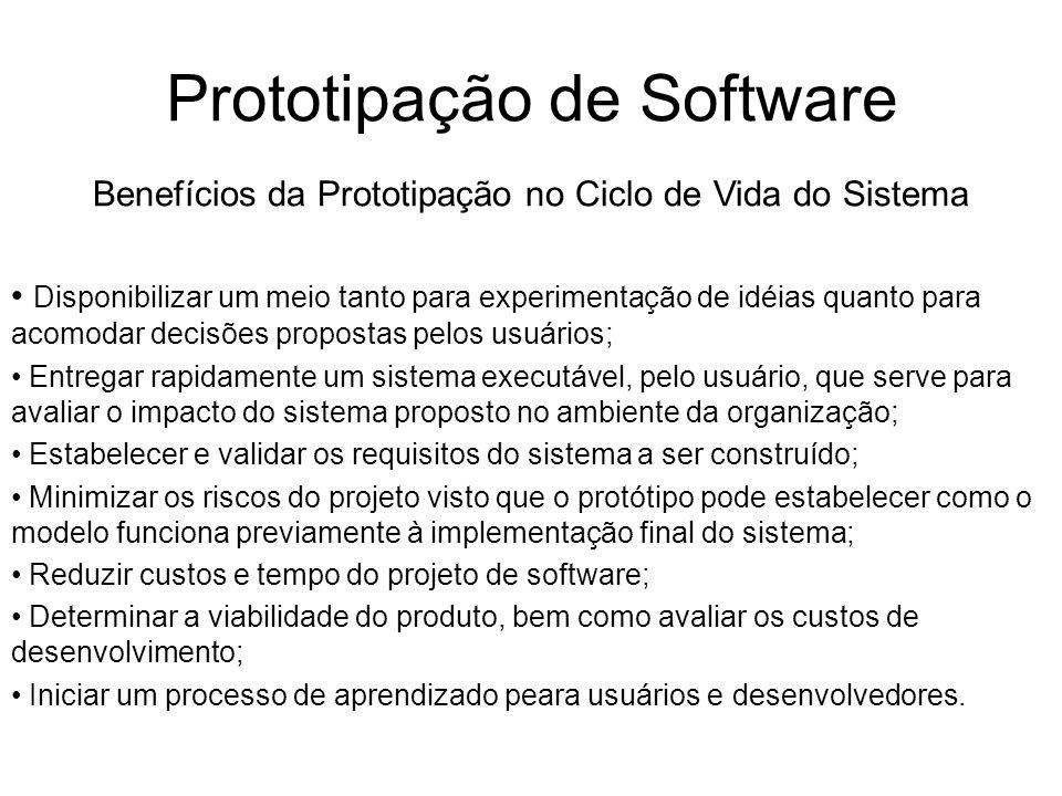 Prototipação de Software Benefícios da Prototipação no Ciclo de Vida do Sistema Disponibilizar um meio tanto para experimentação de idéias quanto para