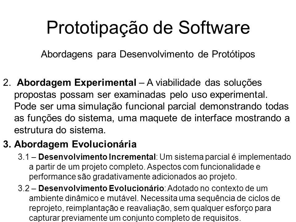 Prototipação de Software Abordagens para Desenvolvimento de Protótipos 2. Abordagem Experimental – A viabilidade das soluções propostas possam ser exa