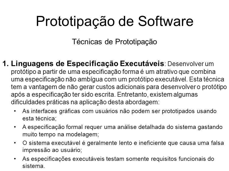 Prototipação de Software Técnicas de Prototipação 1.Linguagens de Especificação Executáveis : Desenvolver um protótipo a partir de uma especificação f