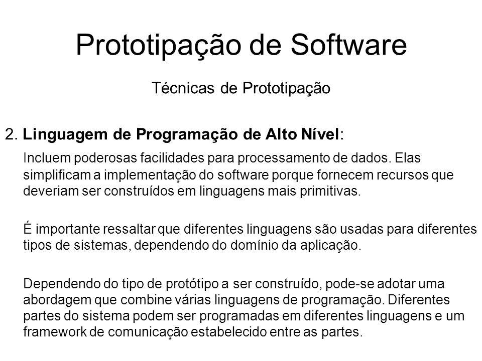 Prototipação de Software Técnicas de Prototipação 2. Linguagem de Programação de Alto Nível: Incluem poderosas facilidades para processamento de dados