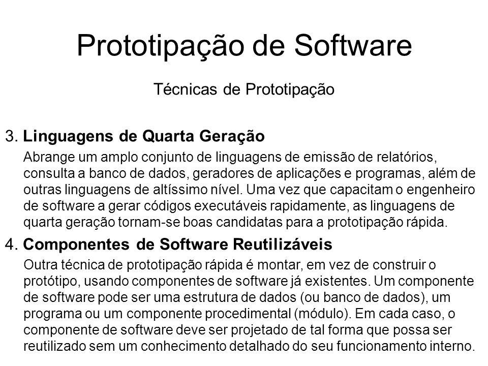 Prototipação de Software Técnicas de Prototipação 3. Linguagens de Quarta Geração Abrange um amplo conjunto de linguagens de emissão de relatórios, co