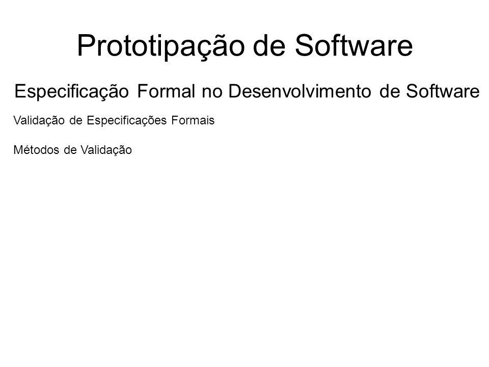 Prototipação de Software Especificação Formal no Desenvolvimento de Software Validação de Especificações Formais Métodos de Validação