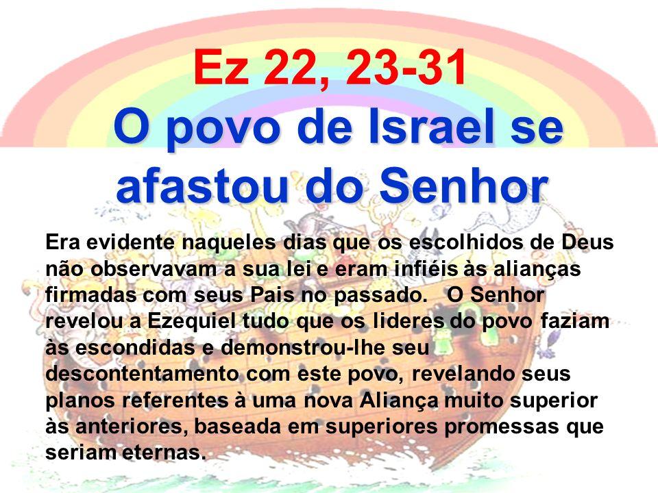 Ez 22, 23-31 O povo de Israel se afastou do Senhor Era evidente naqueles dias que os escolhidos de Deus não observavam a sua lei e eram infiéis às ali