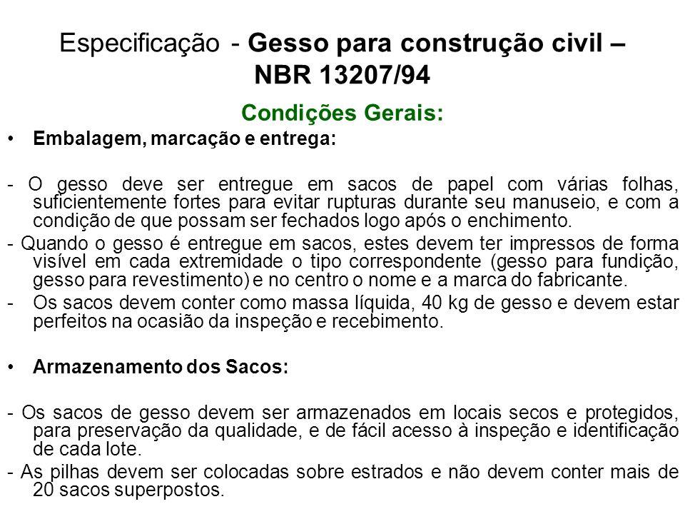 Especificação - Gesso para construção civil – NBR 13207/94 Condições Gerais: Embalagem, marcação e entrega: - O gesso deve ser entregue em sacos de pa