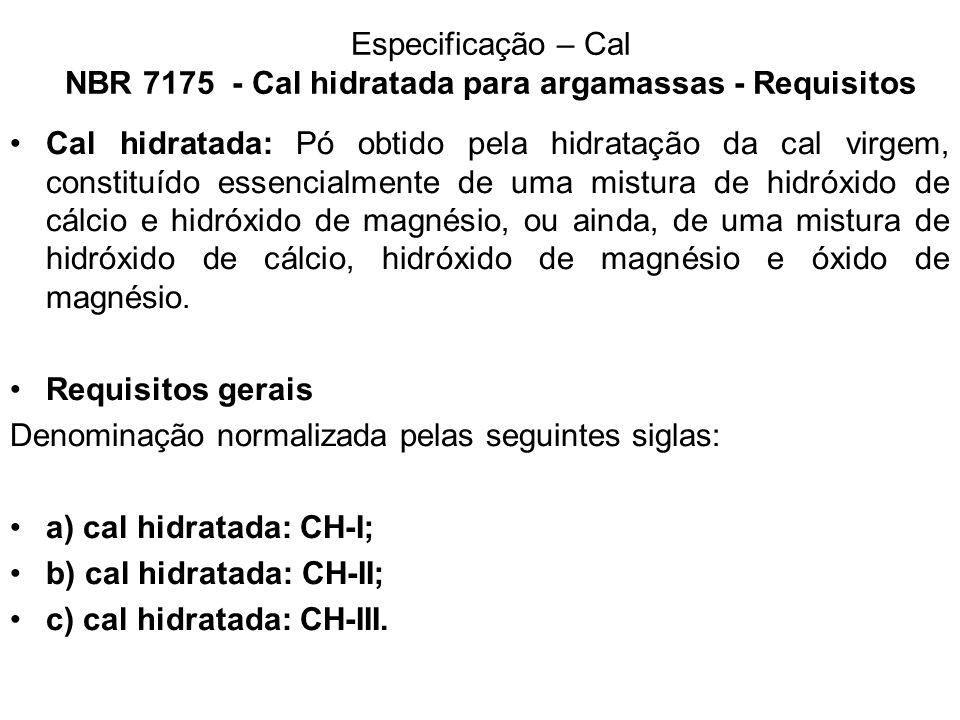 Especificação – Cal NBR 7175 - Cal hidratada para argamassas - Requisitos Cal hidratada: Pó obtido pela hidratação da cal virgem, constituído essencia